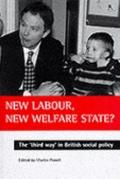 New Labour, New Welfare State?: The 'Third Way' in British Social Policy