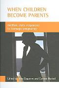 When Children Become Parents Welfare State Responses to Teenage Pregnancy