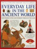 Illustrated History Encyclopedia Everyday Life in the Ancient World : How People Lived and W...