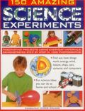 150 Amazing Science Experiments : Fascinating Projects Using Everyday Materials, Demonstrated