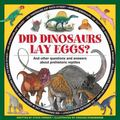 Did Dinosaurs Lay Eggs? : And Other Questions and Answers about Prehistoric Reptiles