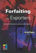 Forfaiting for Exporters Practical Solutions for Global Trade Finance