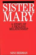 Sister Mary A Story of a Healing Relationship
