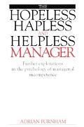 Hopeless, Hapless and Helpless Manager: Further Explorations in the Psychology of Managerial...