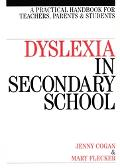 Dyslexia in Secondary School A Practical Handbook for Teachers, Parents and Students