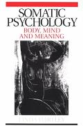 Somatic Psychology Body, Mind and Meaning