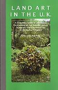 Land Art in the U.K.: A Complete Guide to Landscape, Environmental, Earthworks, Nature, Scul...