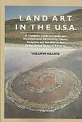 Land Art in the U.S.: A Complete Guide to Landscape, Environmental, Earthworks, Nature, Scul...