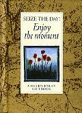 Seize the Day! Enjoy the Moment