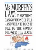 Ms. Murphy's Law If Anything Can Go Wrong It Will-And When It Does It Will Be the Woman Who ...