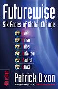 Futurewise, Six Faces of Global Change: A Personal and Corporate Guide to Survival and Succe...