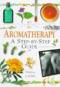 Aromatherapy: A Step-by-Step Guide - Sheila Lavery - Hardcover