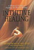 Intuitive Healing A Woman's Guide to Finding the Healer Within