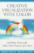 Creative Visualization With Colour Healing Your Life With the Power of Colour