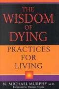 Wisdom of Dying: Practices for Living