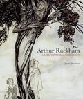 Arthur Rackham : A Life with Illustration