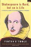 Shakespeare Is Hard, but So Is Life A Radical Guide to Shakespearian Tragedy