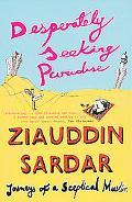 Desperately Seeking Paradise Journeys Of A Sceptical Muslim