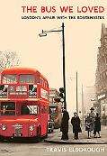 Bus We Loved London's Affair With the Routemaster