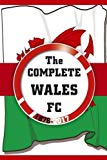 The Complete Wales FC 1876-2017