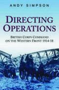 Directing Operations British Corps Command on the Western Front 1914-18
