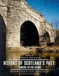 Visions of Scotland's past: Looking to the Future: Essays in Honour of John R. Hume