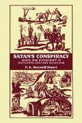 Satan's Conspiracy Magic and Witchcraft in Sixteenth Century Scotland