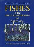 The Complete Divers' & Fishermen's Guide to Fishes of the Great Barrier Reef and Coral Sea
