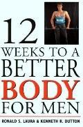 Twelve Weeks to a Better Body for Men