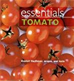 Essentials: Tomato: Explore the Flavour, Aroma and Taste: Exploit the Versatility, Aroma and...