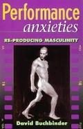 Performance Anxieties : Re-Producing Masculinity