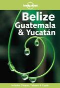 Lonely Planet Belize, Guatemala and Yucatan