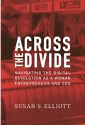 Across the Divide : Navigating the Digital Revolution as a Woman, Entrepreneur and CEO
