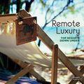 Remote Luxury : Top Resorts down Under