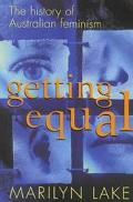 Getting Equal The History of Australian Feminism