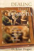 Dealing With Dementia A Guide To Alzheimer's Disease And Other Dementias