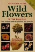 Field Guide to the Wild Flowers of the Highveld Also Useful in Adjacent Grassland and Bushveld