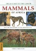 Field Guide To the Larger Mammals Of Africa