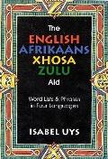 The English-Afrikaans-Xhosa-Zulu Aid: Word Lists & Phrases in Four Languages
