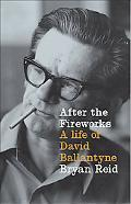 After the Fireworks A Life of David Ballantyne