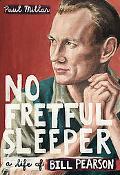 No Fretful Sleeper: A Life of Bill Pearson