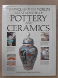 Techniques of the World's Great Masters of Pottery and Ceramics (A Quarto Book)