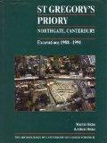 St Gregory's Priory, Northgate, Canterbury. Excavations 1988-1991 (The Archaeology of Canter...