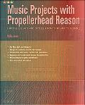 Music Projects With Propellerhead Reason Grooves, Beats And Styles from Trip Hop to Techno