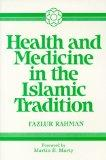 Health and Medicine in the Islamic Tradition: Change and Identity (Health/Medicine and the F...