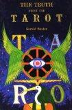 The Truth About the Tarot: A Manual of Practice and Theory