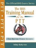 The BHS Training Manual for the PTT (British Horse Society) (British Horse Society) (British...