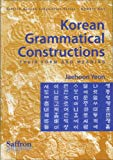 Korean Grammatical Constructions: Their Form and Meaning (Saffron Korean Linguistics Series)...