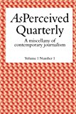 As Perceived Quarterly, Volume 1, Number 1: A Miscellany of Contemporary Journalism