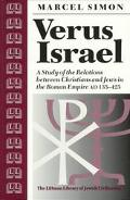 Verus Israel A Study of the Relations Between Christians and Jews in the Roman Empire (Ad 13...